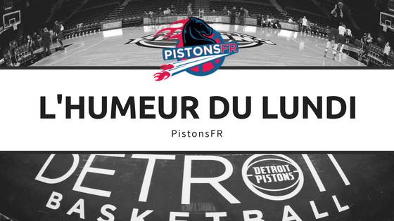 Humeur du Lundi | PistonsFR, actualité des Detroit Pistons en France