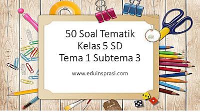 50 Soal Tematik Kelas 5 SD Tema 1 Subtema 1