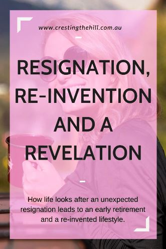 How life looks after an unexpected resignation leads to an early retirement and a re-invented lifestyle. #earlyretirement