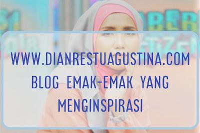 Dian Restu Agustina: Emak Blogger Yang Satu Ini Keren Abis