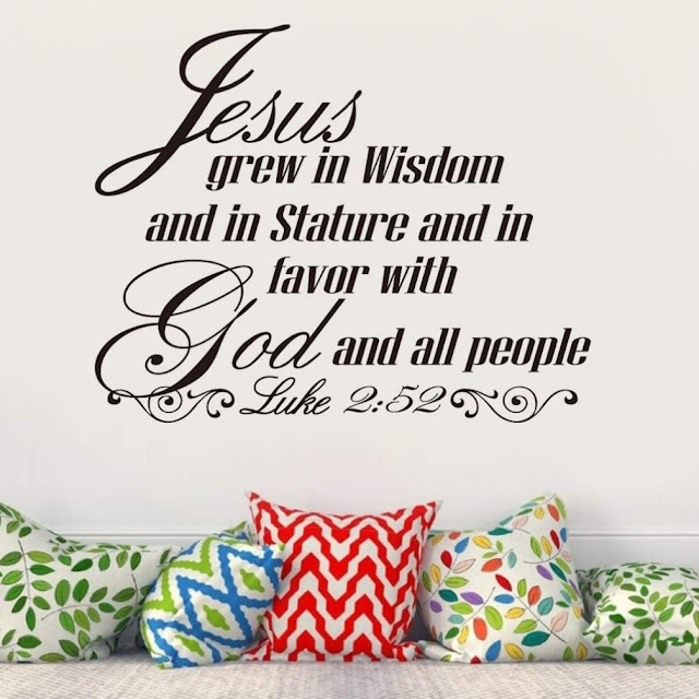 Luke 2:52, Jesus grew.