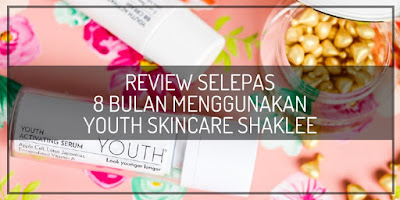 Review Selepas 8 bulan Menggunakan YOUTH Skincare Shaklee