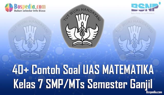 40+ Contoh Soal UAS MATEMATIKA Kelas 7 SMP/MTs Semester Ganjil Terbaru