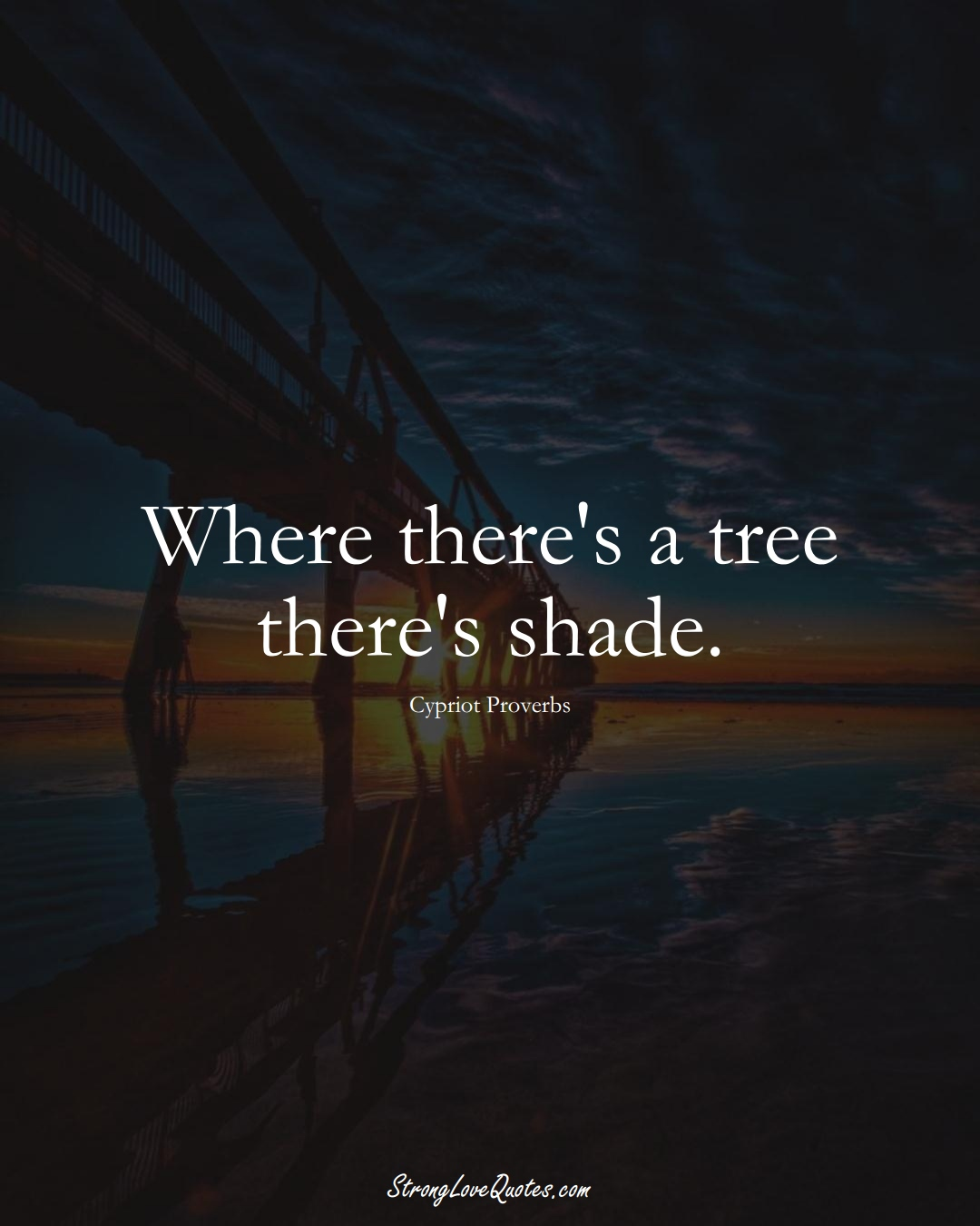 Where there's a tree there's shade. (Cypriot Sayings);  #MiddleEasternSayings