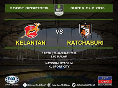 Live Streaming Kelantan vs Ratchaburi Boost SportsFix Super Cup 20 Januari 2018