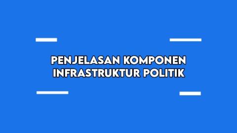 Penjelasan Komponen Infrastruktur Politik
