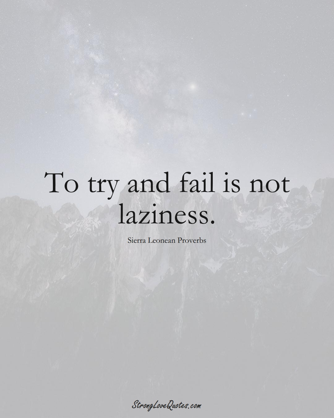 To try and fail is not laziness. (Sierra Leonean Sayings);  #AfricanSayings