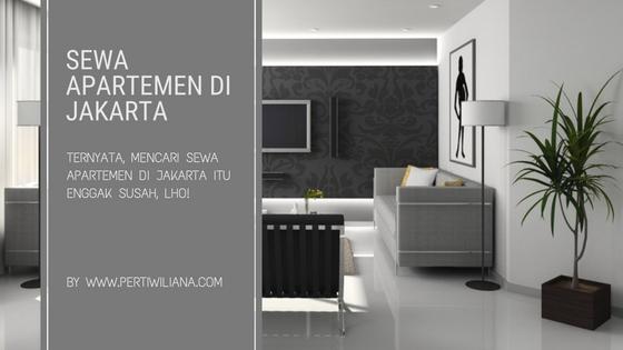 Ternyata, Mencari Sewa Apartemen di Jakarta Itu Enggak Susah, Lho!