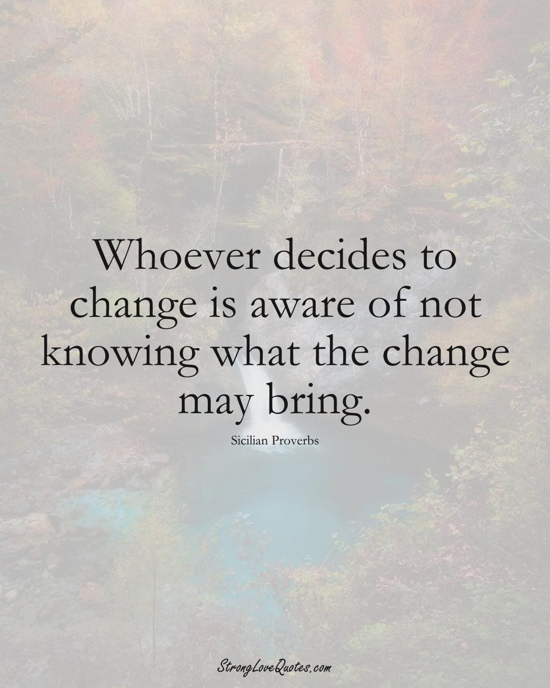 Whoever decides to change is aware of not knowing what the change may bring. (Sicilian Sayings);  #EuropeanSayings