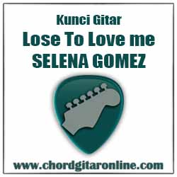 Chord Lose To Love Me Selena Gomez