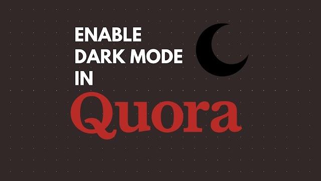 How To Enable Dark Mode In Quora?