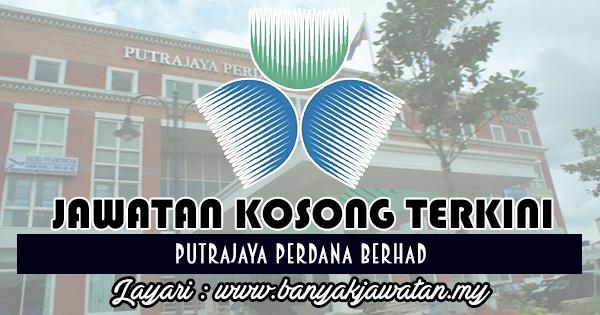 Jawatan Kosong 2017 di Putrajaya Perdana Berhad