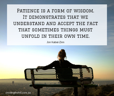Jon Kabat-Zinn — 'Patience is a form of wisdom. It demonstrates that we understand and accept the fact that sometimes things must unfold in their own time.'