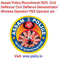 Assam Police Recruitment 2020- Civil Deffence/ Civil Deffence Demonstrator/ Wireless Operator/ PBX Operator etc