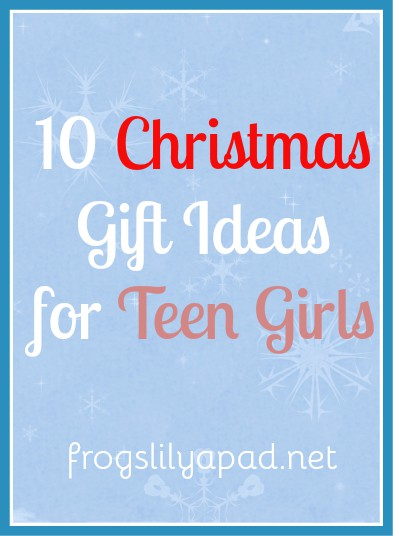 10 Christmas Gift Ideas for Teen Girls by a teen girl, my niece. frogslilypad.net