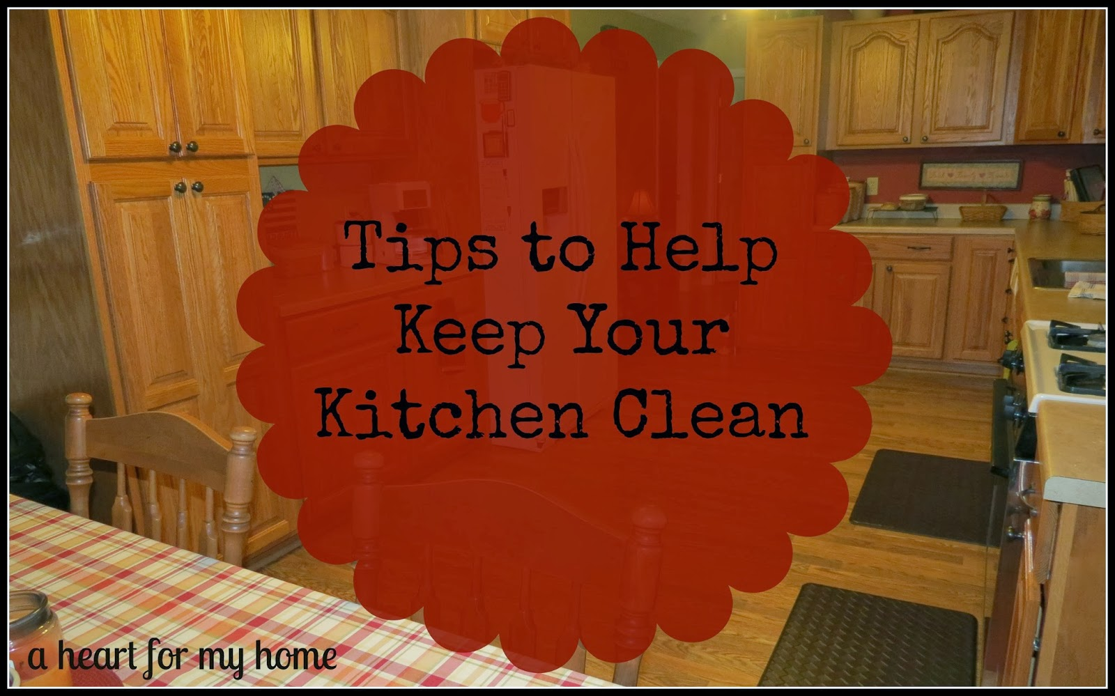 A heart for my home tips to help keep your kitchen clean for How to keep the kitchen clean