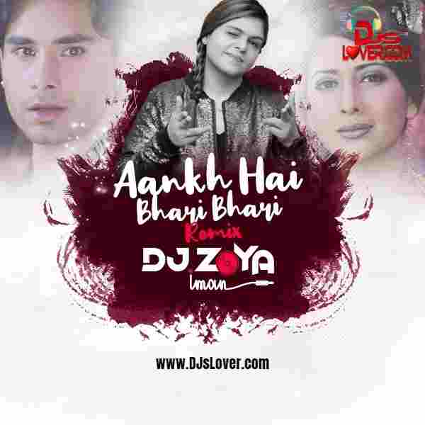 Aankh Hai Bhari Bhari DJ Zoya Iman Remix mp3 download