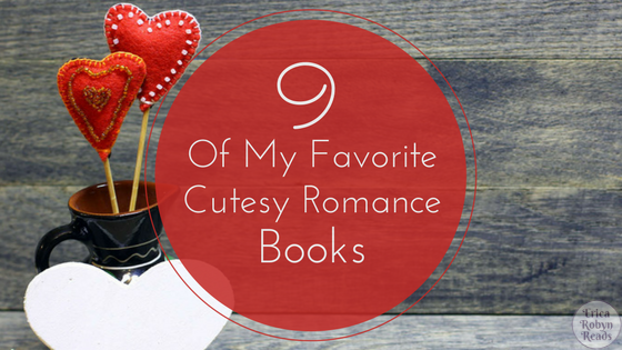 9 Of My Favorite Cutesy Romance Books