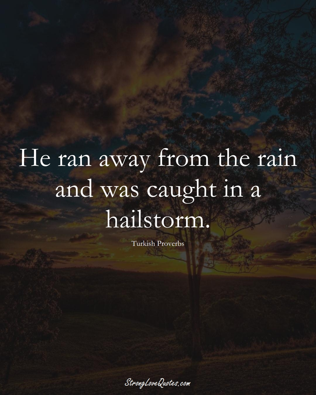 He ran away from the rain and was caught in a hailstorm. (Turkish Sayings);  #MiddleEasternSayings