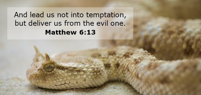 And lead us not into temptation, but deliver us from the evil one.