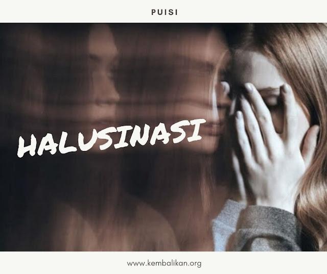 puisi tentang halusinasi