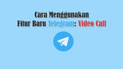 Cara menggunakan fitur baru Telegram: Video Call