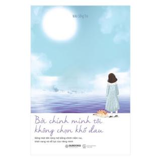 Bởi Chính Mình Tôi Không Chọn Khổ Đau ebook PDF EPUB AWZ3 PRC MOBI