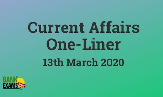 Current Affairs One-Liner: 13th March 2020