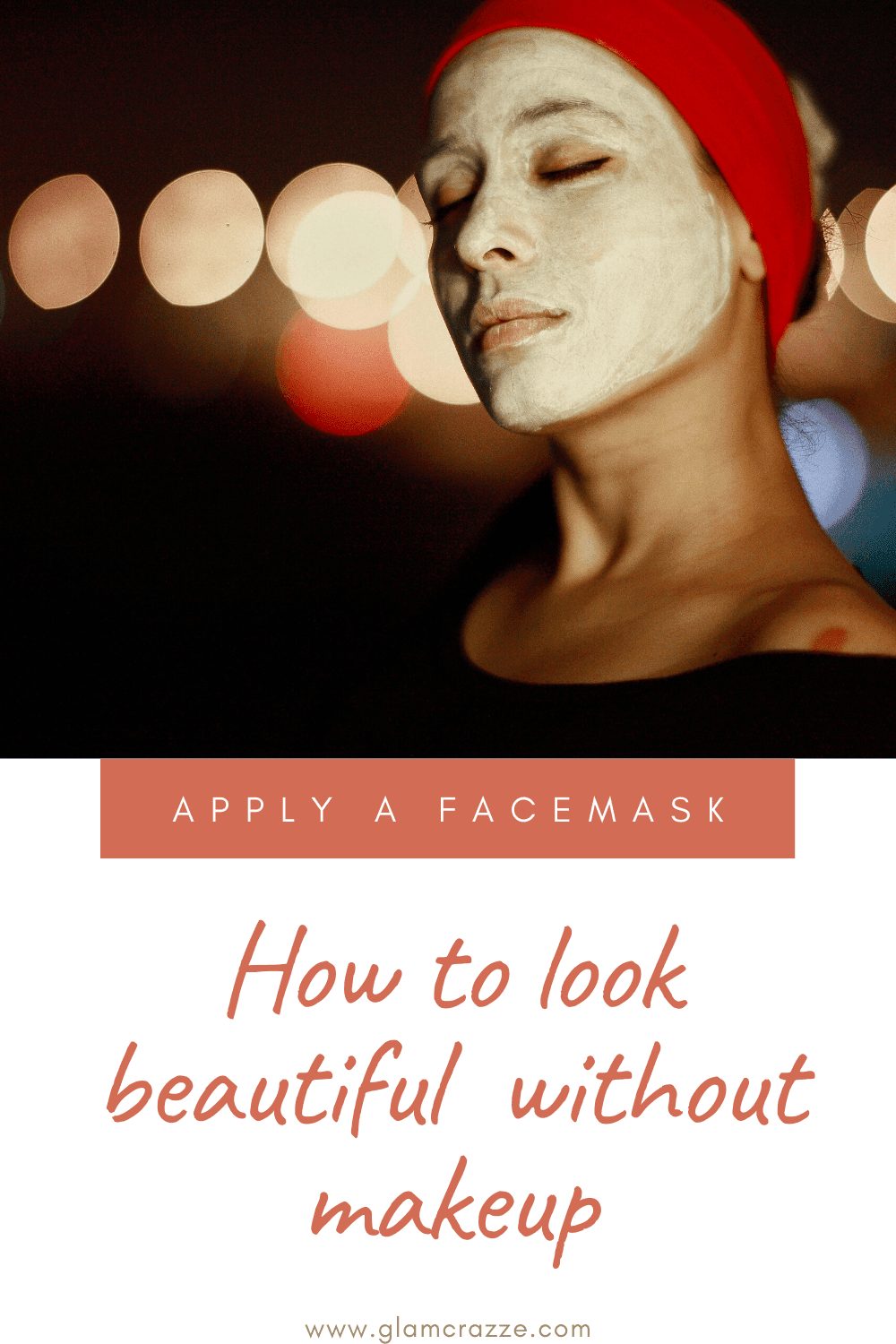 How to look beautiful without makeup is by using facemask for glowing skin