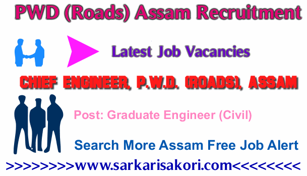 PWD (Roads) Assam Recruitment 2017 notification about for filling up for Graduate Engineer (Civil) jobs under Chief Engineer, P.W.D. (Roads), Assam.