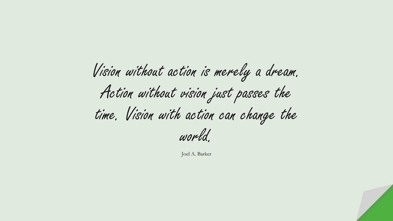 Vision without action is merely a dream. Action without vision just passes the time. Vision with action can change the world. (Joel A. Barker);  #ChangeQuotes
