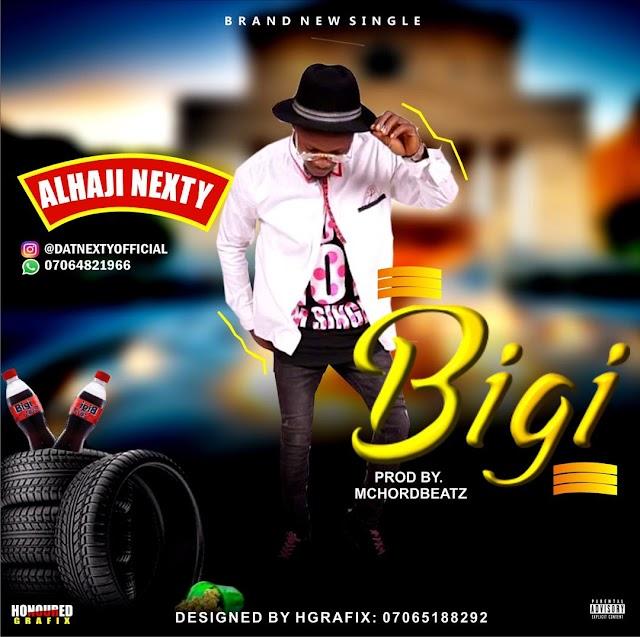 [BangHitz] MUSIC: Alhaji Nexty – Bigi