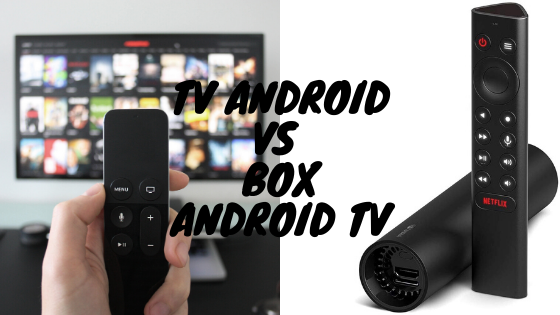 TV Android ou Box Android TV?