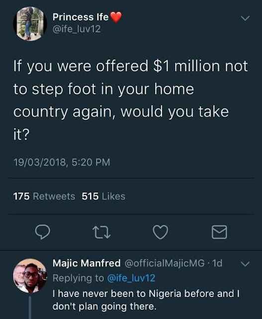 If you were offered $1million with the condition that you never set foot in Nigeria again, will you take it?
