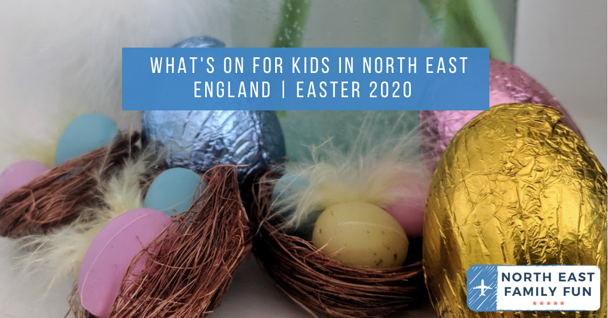 What's On for Kids in North East England | Easter 2020