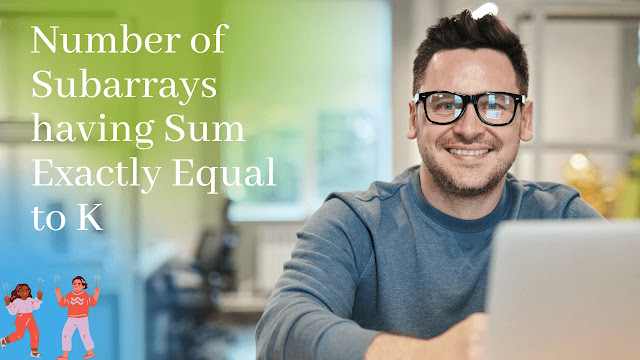 Number of Subarrays having Sum Exactly Equal to K