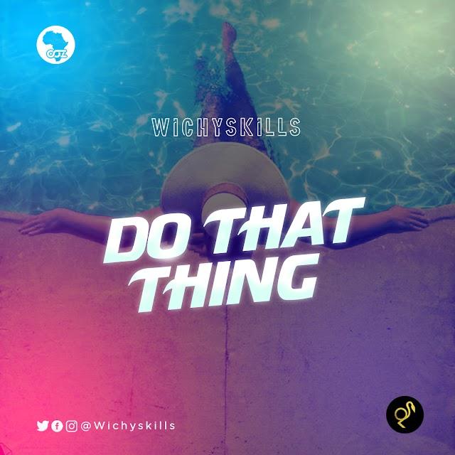 WICHYSKILLS- DO THAT THING
