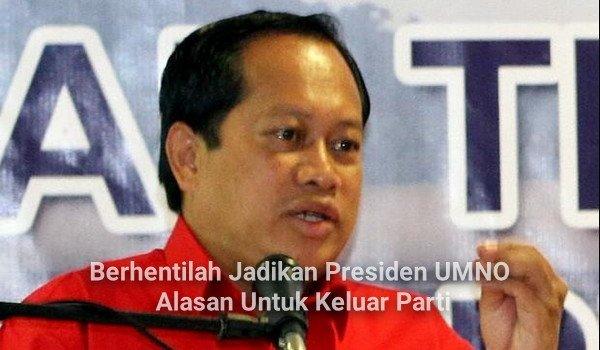 Berhentilah Jadikan Presiden UMNO Alasan Untuk Keluar Parti