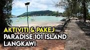 Aktiviti dan Pakej Menarik Di Paradise 101 Island Langkawi