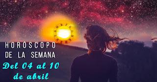 Horóscopo de la semana: Del 04 al 10 de abril