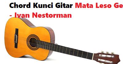 Chord Kunci Gitar Mata Leso Ge Ivan Nestorman Calonpintar Com