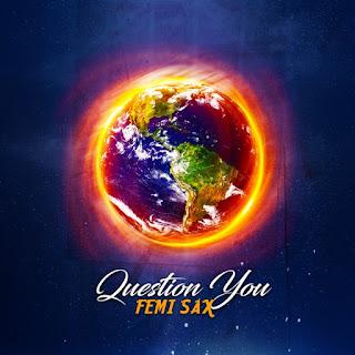 Question You Lyrics by Femi Sax