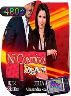 Ni Contigo Ni Sin Ti [2011] [130/130] [480p] Latino [GoogleDrive] PGD
