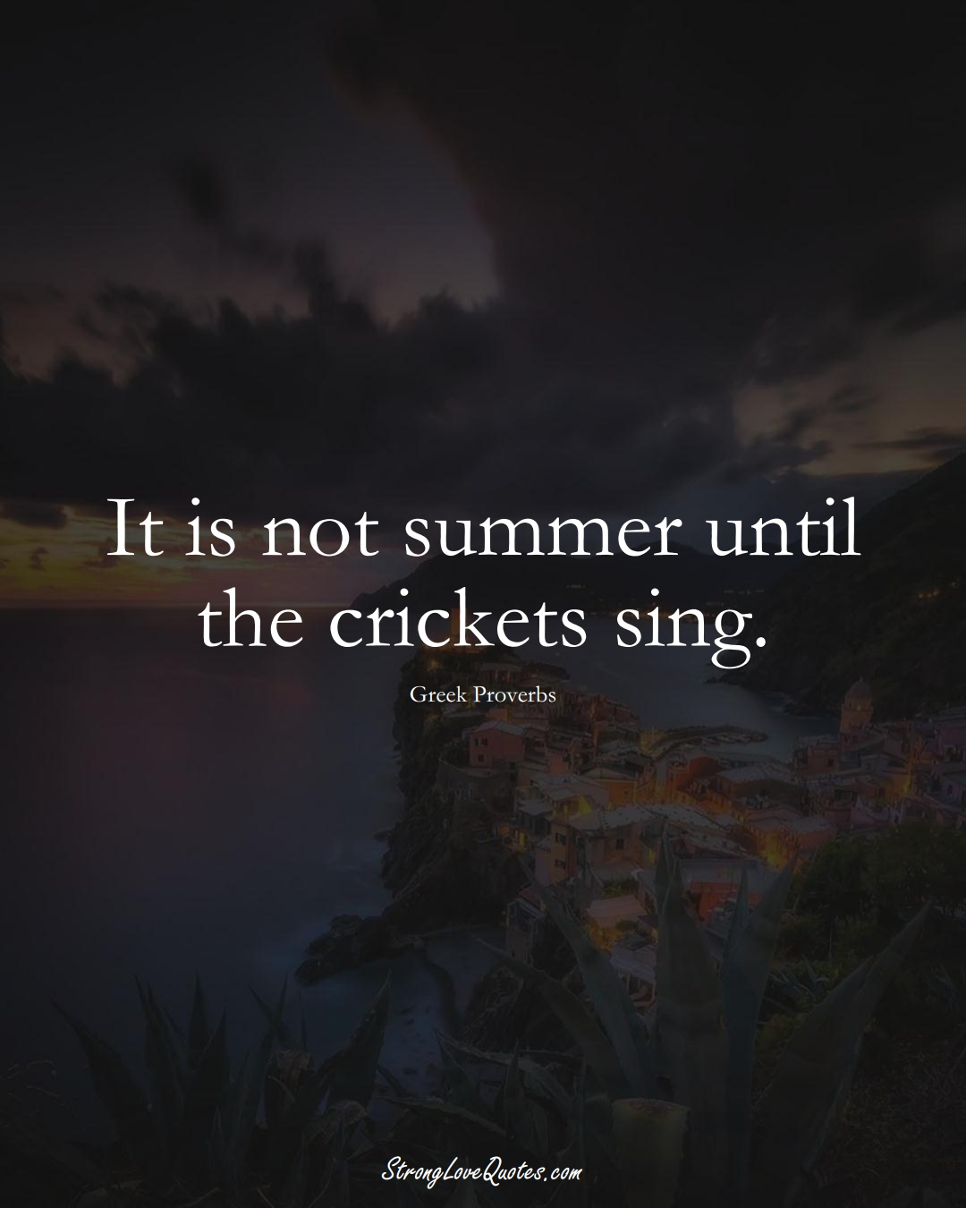 It is not summer until the crickets sing. (Greek Sayings);  #EuropeanSayings