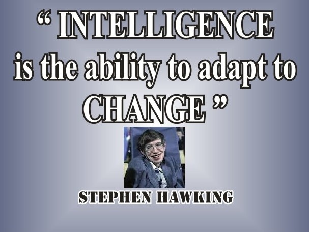 Stephen Hawking: INTELLIGENCE is the ability to adapt to CHANGE - Quotes