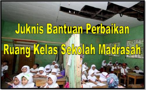 Juknis Bantuan Perbaikan Ruang Kelas Sekolah Madrasah Terbaru