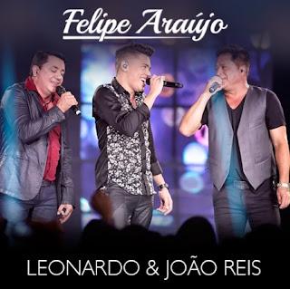 Baixar Felipe Araújo Part. Leonardo e João Reis – Eu Quero Ser Seu Dono (2016)