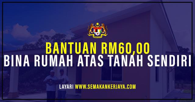 Bantuan RM60,000 Untuk Bina Rumah Atas Tanah Sendiri