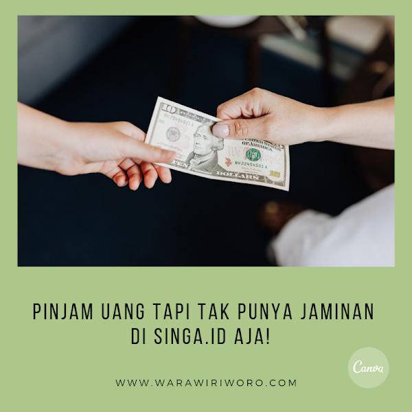 Pinjam Uang Tapi Tak Punya Jaminan di Singa.id  Aja!