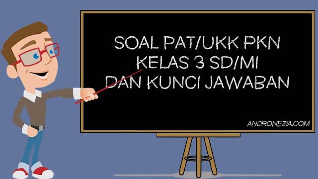 Soal PAT/UKK PKN Kelas 3 Tahun 2021